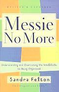 Messie No More Understanding & Overcoming the Roadblocks to Being Organized