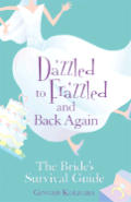 Dazzled To Frazzled & Back Again A Bride