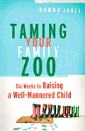 Taming Your Family Zoo Six Weeks To Raising a Well Mannered Child