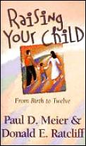 Raising Your Child From Birth To Twelve