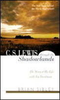 C.S. Lewis Through The Shadowlands: The Story Of His Life With Joy Davidman by Brian Sibley