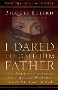I Dared to Call Him Father The Miraculous Story of a Muslim Womans Encounter with God