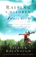 Raising Children to Adore God: Instilling a Lifelong Passion for Worship