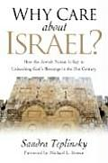 Why Care about Israel How the Jewish Nation Is Key to Unleashing Gods Blessings in the 21st Century