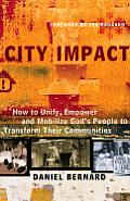 City Impact: How to Unify, Empower and Mobilize God's People to Transform Their Communities