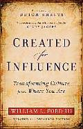 Created for Influence: Transforming Culture from Where You Are