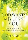 God Wants to Bless You!: How to Experience the Unconditional Goodness of God