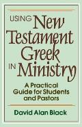Using New Testament Greek in Ministry: A Practical Guide for Students and Pastors Cover
