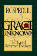 Grace Unknown The Heart Of Reformed Theology