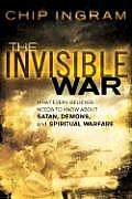 Invisible War What Every Believer Needs to Know about Satan Demons & Spiritual Warfare