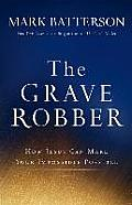 Grave Robber How Jesus Can Make Your Impossible Possible