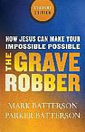 Grave Robber: How Jesus Can Make Your Impossible Possible