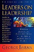 Leaders On Leadership Wisdom Advice & Encouragement On The Art Of Leading Gods People