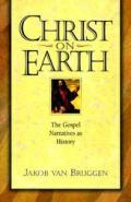 Christ on Earth: The Gospel Narratives as History