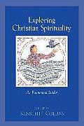 Exploring Christian Spirituality An Ecumenical Reader
