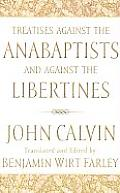 Treatises Against the Anabaptists and Against the Libertines