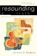 Resounding Truth: Christian Wisdom in the World of Music (08 Edition)