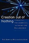 Creation Out of Nothing A Biblical Philosophical & Scientific Exploration