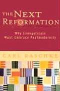 Next Reformation Why Evangelicals Must Embrace Postmodernity