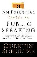 Essential Guide to Public Speaking Serving Your Audience with Faith Skill & Virtue