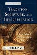 Tradition Scripture & Interpretation A Sourcebook of the Ancient Church