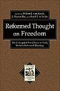 Reformed Thought on Freedom: The Concept of Free Choice in Early Modern Reformed Theology (Texts and Studies in Reformation and Post-Reformation Though)