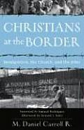 Christians at the Border Immigration the Church & the Bible