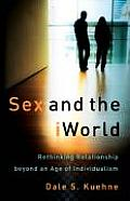 Sex & the Iworld Rethinking Relationship Beyond an Age of Individualism