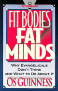 Fit Bodies Fat Minds Why Evangelicals Dont Think & What to Do About It