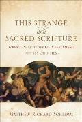 This Strange & Sacred Scripture Wrestling With The Old Testament & Its Oddities