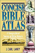 Concise Bible Atlas A Geographical Survey Of Bible History