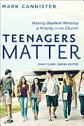 Teenagers Matter: Making Student Ministry a Priority in the Church (Youth, Family, and Culture)