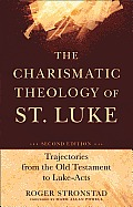 Charismatic Theology Of St Luke Trajectories From The Old Testament To Luke Acts