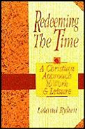 Redeeming the Time A Christian Approach to Work & Leisure