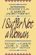 I Suffer Not a Woman Rethinking I Timothy 211 15 in Light of Ancient Evidence