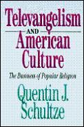 Televangelism & American Culture: The Business of Popular Religion