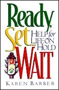 Ready, Set . . . Wait!: Help for Life on Hold