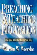 Preaching & Teaching with Imagination The Quest for Biblical Ministry