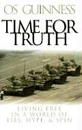Time for Truth Living Free in a World of Lies Hype & Spin