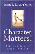 Character Matters Raising Kids with Values That Last