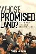 Whose Promised Land The Continuing Crisis Over Israel & Palestine