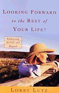 Looking Forward to the Rest of Your Life?: Embracing Midlife and Beyond