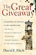 Great Giveaway: Reclaiming the Mission of the Church From American Business, Parachurch Organizations, Psychotherapy, Consumer Capitalism, and Other Modern Maladies (06 Edition)