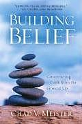 Building Belief Constructing Faith From