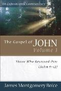 The Gospel of John Volume 3: Those Who Received Him (John 9-12) (Expositional Commentary) Cover