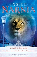Inside Narnia A Guide to Exploring the Lion the Witch & the Wardrobe