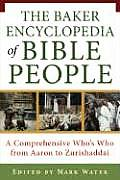 Baker Encyclopedia of Bible People A Comprehensive Whobs Who from Aaron to Zurishaddai