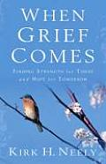 When Grief Comes: Finding Strength for Today and Hope for Tomorrow
