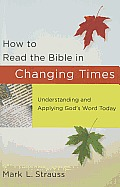 How to Read the Bible in Changing Times Understanding & Applying Gods Word Today