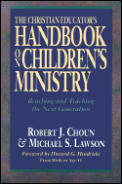 The Christian Educator's Handbook on Children's Ministry: Reaching and Teaching the Next Generation